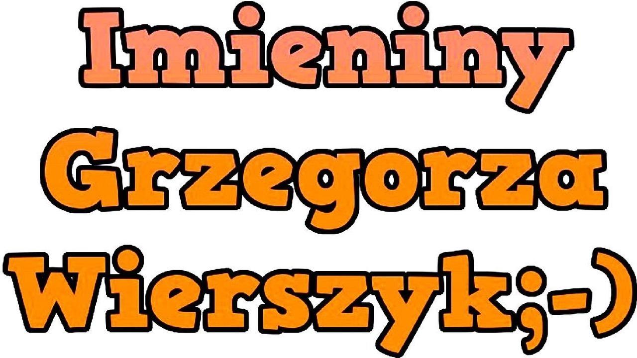Imieniny Grzegorza śmieszne Wierszyki życzenia Fajne Imieninowe śmieszny Wierszyk Pl