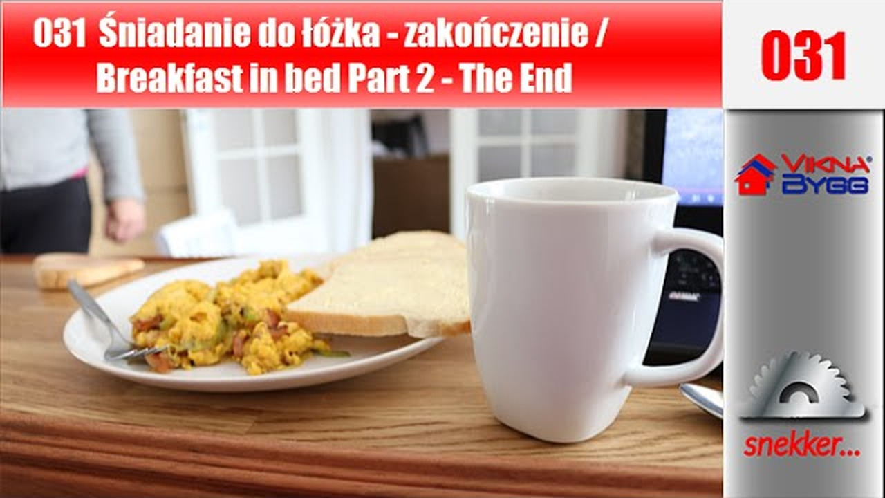 031 śniadanie Do łóżka Breakfast In Bed Part 2 The End