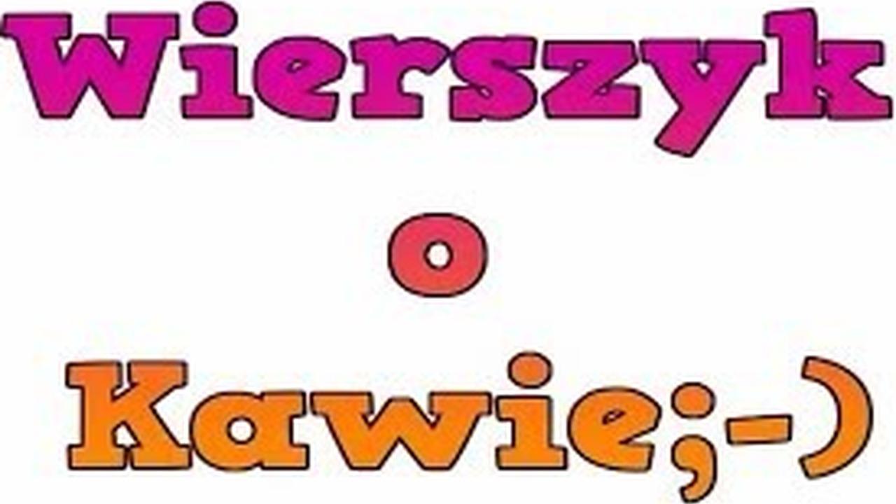 Wierszyk O Kawie Na Powitanie Dnia śmieszne Wierszyki Rymowanki Zabawne Dowcipy Audio Pl