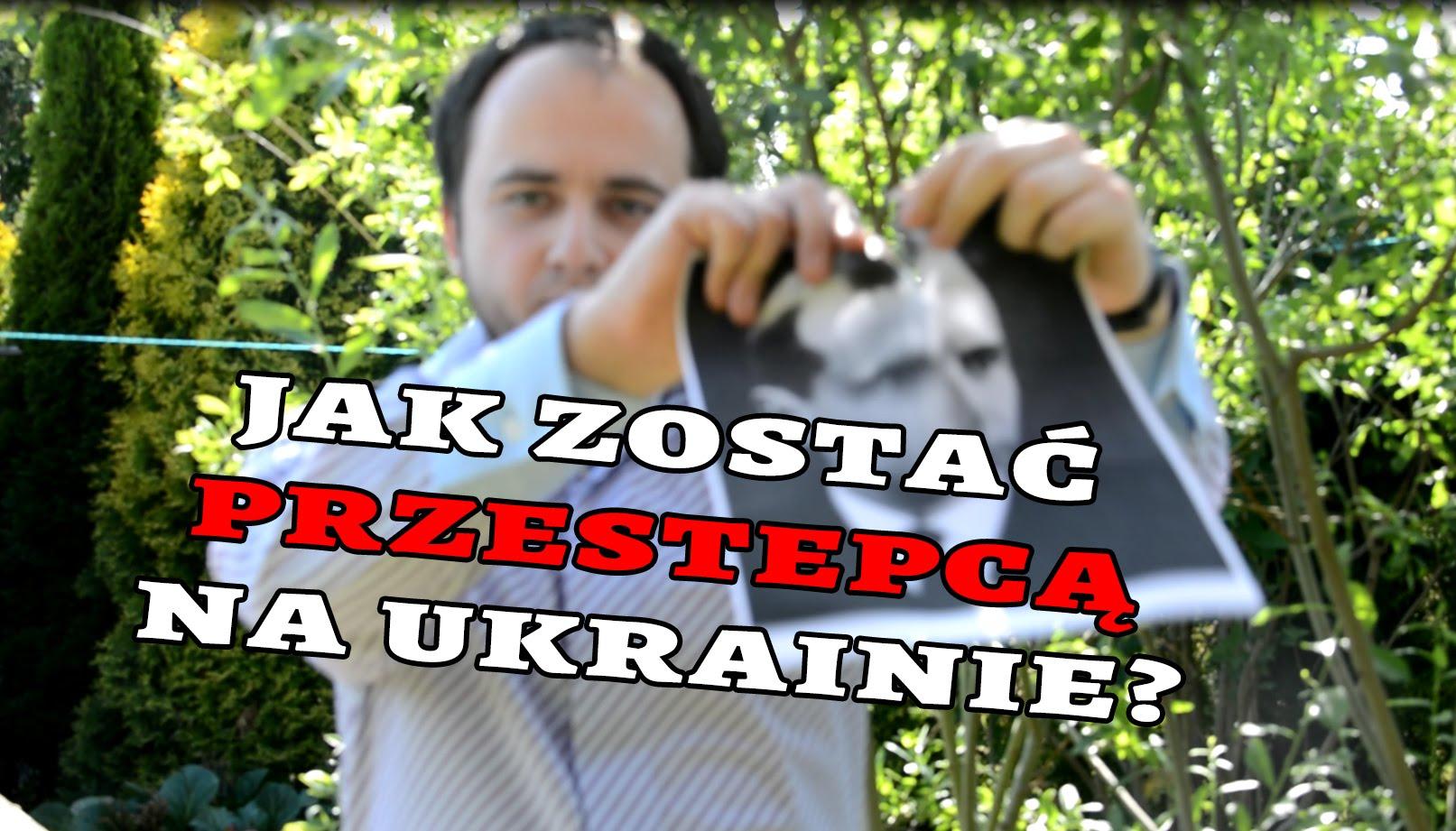 Jak zostać PRZESTĘPCĄ na Ukrainie? Kilka słów o Banderze...