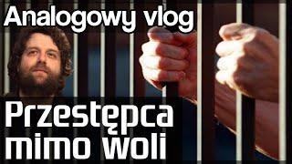 Przestępca mimo woli - Analogowy Vlog #107