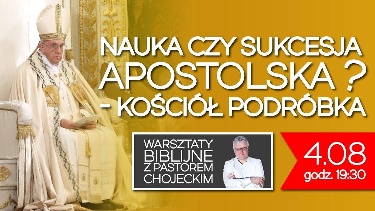 Nauka czy sukcesja apostolska - kościół podróbka - Warsztaty Biblijne, 4.08.2017, #73