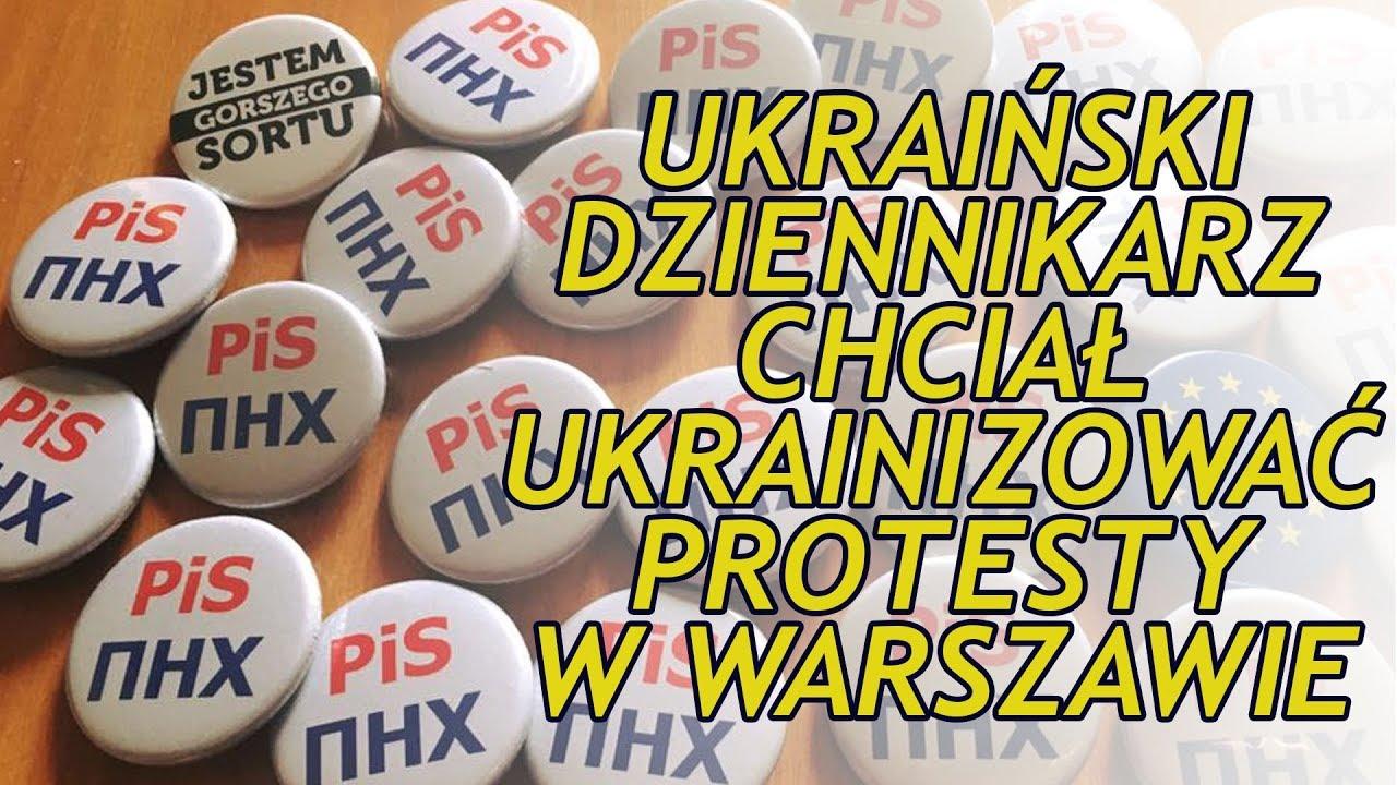 Ukraiński Dziennikarz Chciał Ukrainizować Polskie Protesty. Na Czyje Zlecenie Działał?