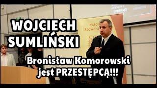 Wojciech Sumliński: Bronisław Komorowski jest przestępcą!