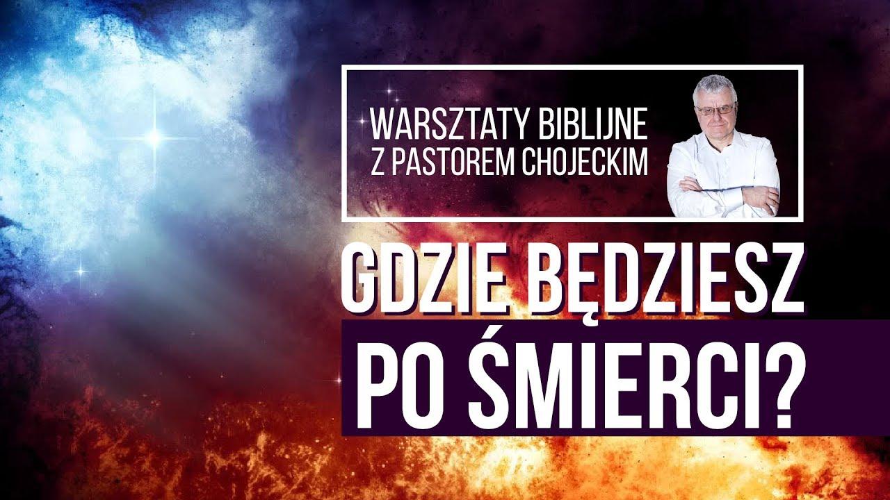 GDZIE BĘDZIESZ PO ŚMIERCI? Warsztaty Biblijne z pastorem Pawłem Chojeckim 10.11.2017, #87