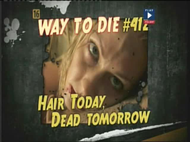 Śmierć na 1000 sposobów - sposób 412 Hair