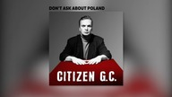 Citizen G.C. – minialbum Obywatela G.C wydany w 1989 roku, nakładem wydawnictwa ZPR Records.  Słowa i muzyka wszystkich utworów: Grzegorz Ciechowski Angielskie teksty: John Porter (1,2,3), Wojciech Mann (4) Aranżacja i produkcja nagrań: Grzegorz Ciechowski i Rafał Paczkowski Reżyseria dźwięku: Rafał Paczkowski Programowanie wstępne: Paweł Danikiewicz  Citizen G.C. - Don't Ask About Poland [tekst] She is no beauty but I wanna dance and I will dance her far away  she is so tragic but we're having fun oh sleepless days and dreamless nights  she's no lover but I sleep with her they laugh at me in whispered words  she's so tired she is always drunk so don't ask me don't ever ask me why  don't ask me why - she's my only one don't ask me why - there's no other one don't ask me why -I always feel this way to be in her every day  don't ask me why - she is my place to stay don't ask me why - I always feel this way don't ask me why -I need her every night to know I'll wake up by her side   another station and another train in a silent crowd we meet again  there's a drunk with a forgotten song while she s alive I'm hanging...hanging on  I don't know why so never ask I don't know why don't ask me why - she's my only one  don't ask me why  don't ask me why - I need her every night to know I'll wake up by her side  don't ask me why - she's my only one...
