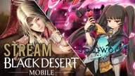 BLACK DESERT MOBILE + SOUL WORKER - GRAMY! | STREAM