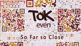ToK - So Far so Close