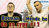 Co za typy #12 2015/2016 | Hende ho i Batman