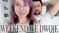 VLOG : WEEKEND WE DWOJE - GRIL & PROJEKT DENKO | Couple Goes